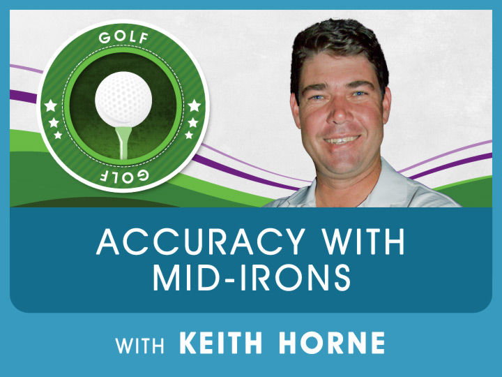 With two consecutive hol-in-ones at the Alfred Dunhill Open, Keith gives us valuable tips and techniques when it comes to accuracy